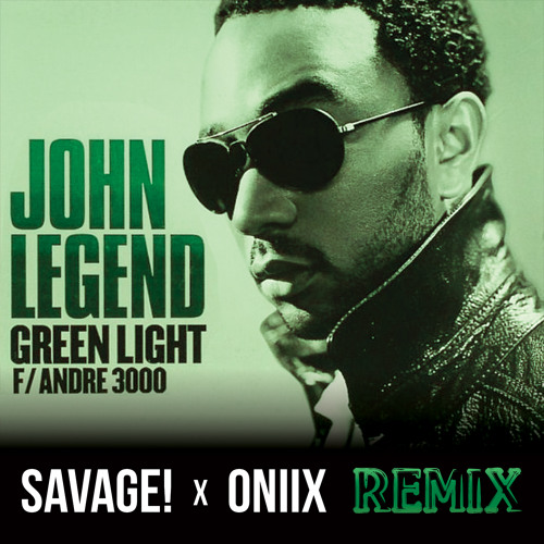 Green Light (Savage! X Oniix Remix)