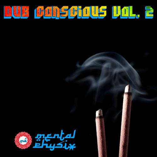"""Mental Physix - """"Dub Conscious Vol. 2"""" [DJ Mix]"""