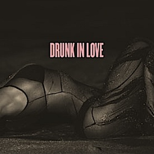 Drunk In Love (Beyonce cover)