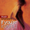 If you're leaving - Arash Ghomeishi