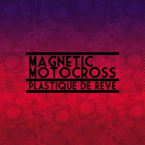2014.01.27 - Plastique De Rêve - Magnetic Motocross Artworks-000065408760-dbvxot-t500x500