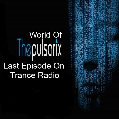 The World Of The Pulsarix - Last Episode on Tranceradio.fm