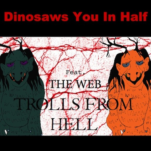 Dinosaws You In Half feat. THE WEB - Trolls From Hell