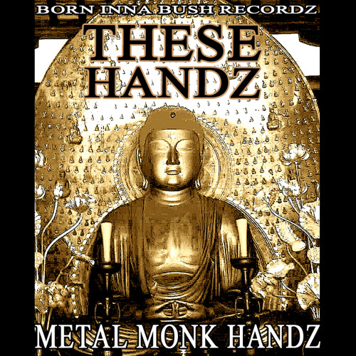 THESE HANDZ - METAL MONK HANDZ