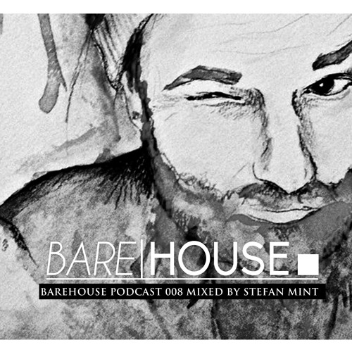 Barehouse Podcast 008 mixed by Stefan Mint