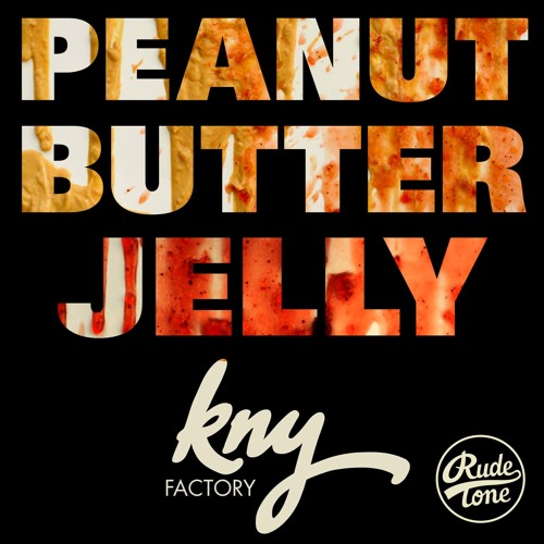 KNY Factory - Peanut Butter Jelly [OFFICIAL MUSIC VIDEO OUT NOW]