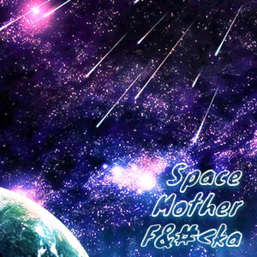 Space Mother F&#<ka