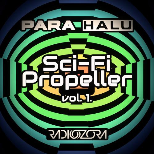 PARA HALU - Sci-Fi Propeller 1. | Psylife Series | 26/11/2013