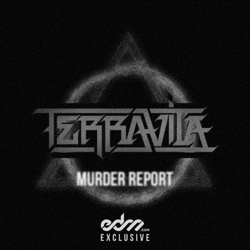 Murder Report by Terravita - EDM.com Exclusive