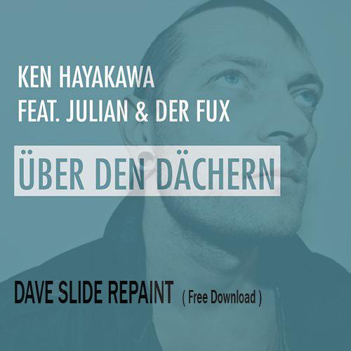 Ken Hayakawa feat. Julian & der Fux - Uber den Dachern ( Dave Slide Repaint ) FREE DOWNLOAD