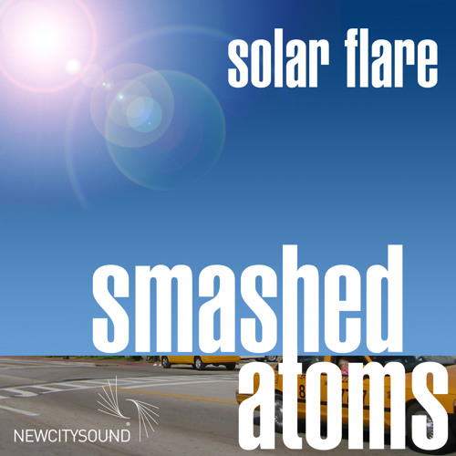 SMASHED ATOMS - Solar Flare Rough Master (FInal version released Feb 17th)