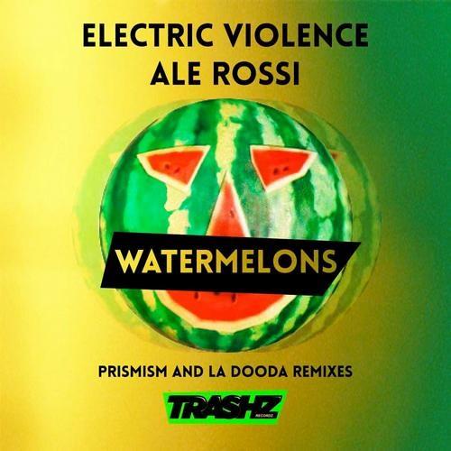 Electric Violence, Ale Rossi - Watermelons (Prismism Remix)