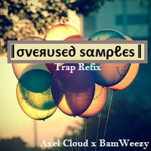 Overused Samples by BamWeezy ✖ Axel Cloud