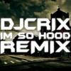 Im So Hood DJCriX Remix