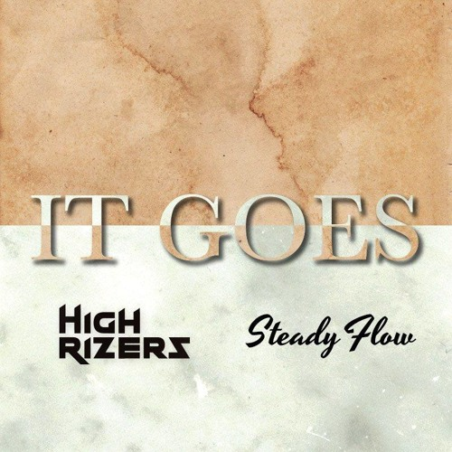 It Goes (High Rizers & Steady Flow)