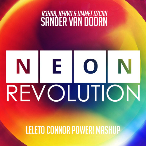 R3hab, NERVO, Ummet Ozcan, Sander VD - Neon Revolution (Leleto Connor POWER! Mashup) @ FREE DOWNLOAD