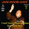 Jani Door Gaye - USTAD NUSRAT FATEH ALI KHAN - Vol. 7