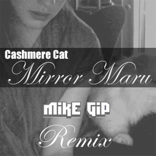 Cashmere Cat - Mirror Maru (Mike Gip Remix)