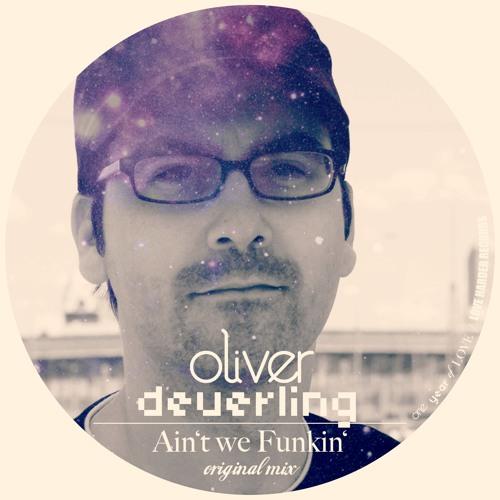Oliver Deuerling - Aint We Funkin (Original Mix)
