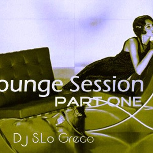 LOUNGE Session Part One - Dj S.Lo Greco