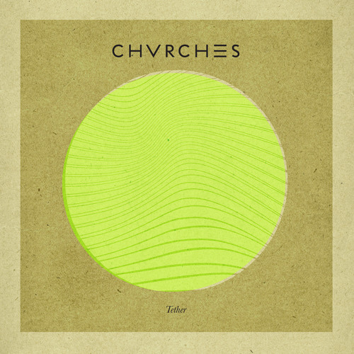 CHVRCHES - Tether (Junior Sanchez Remix)