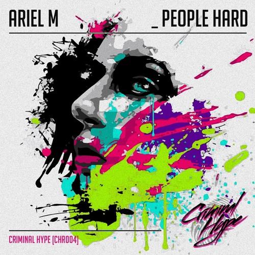Ariel M - People Hard // Criminal Hype [CHR004]