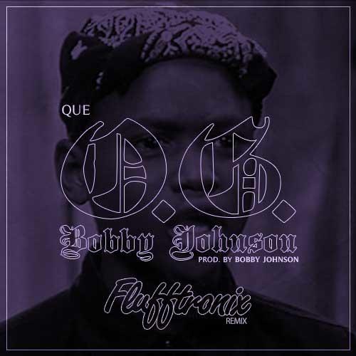Que - OG Bobby Johnson (Flufftronix Remix)