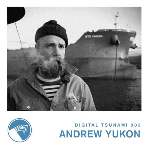 Digital Tsunami 003 - Andrew Yukon