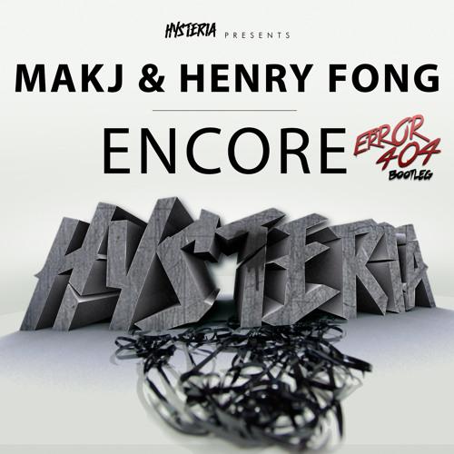MAKJ & Henry Fong - Encore (ERROR404 Bootleg)