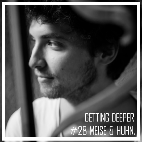 Getting Deeper Podcast #28 mixed by Meise & Huhn