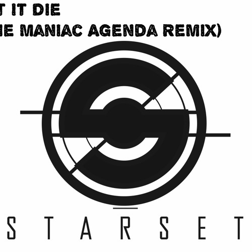 Let it Die by Starset (The Maniac Agenda Pleasant Nightmare Remix)