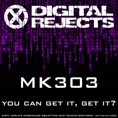 Digital Rejects 002D - MK303 - You Can Get It, Get It? (preview)