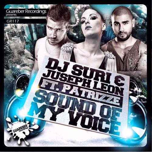 Dj Suri & Juseph Leon Feat Patrizze - Sound Of My Voice NOW ON ITUNES & BEATPORT