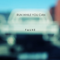 Fauxe - Run While You Can