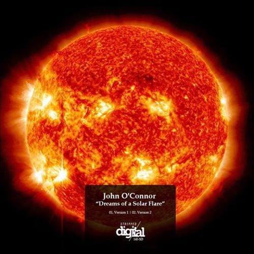 John O Connor - Dreams Of A Solar Flare - Version 1 - Stripped Digital (Preview)
