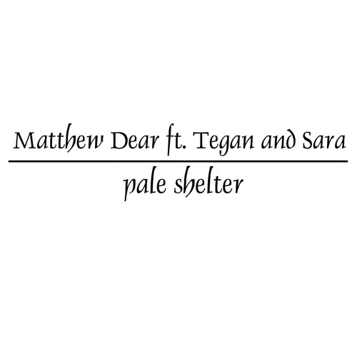 Matthew Dear (feat. Tegan And Sara) - Pale Shelter