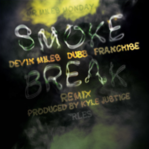 Smoke Break (Remix) by Devin Miles ft. DUBB & Franchise [Prod. Kyle Justice]