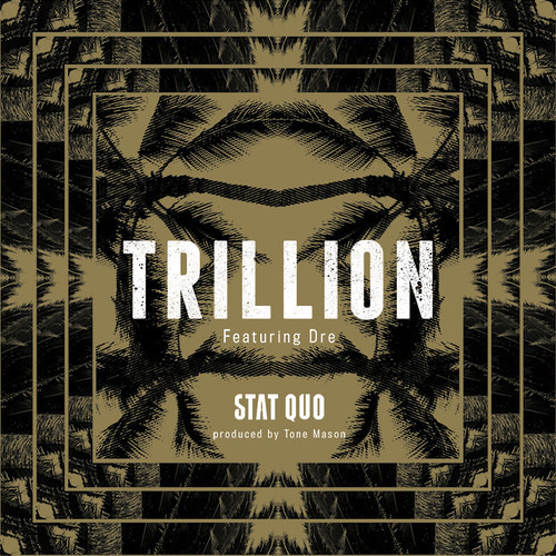 Stat Quo - TRILLION Ft Dre of Cool N Dre (Prod. by Tone Mason)