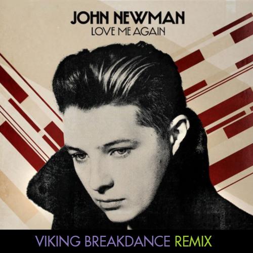 John Newman - Love Me Again (Viking Breakdance Remix) (FREE DL)