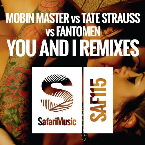 Mobin Master vs Tate Strauss vs Fantomen - You And I (KAEZR Remix)[Safari Music]