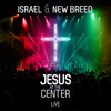 Israel Houghton & New Breed - Jesus At The Center Cover