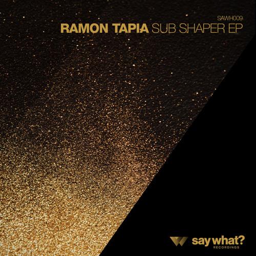 Ramon Tapia - Sub Shaper (Original Mix) [Say What? Recordings]