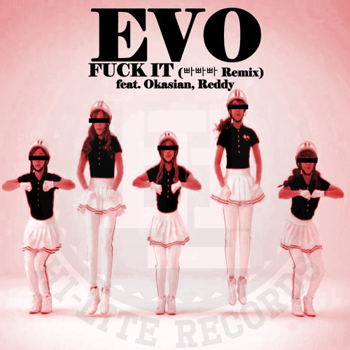 Evo - Fuck It (빠빠빠 Remix)(feat. Okasian & Reddy)