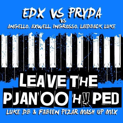 Edx Vs Pryda Vs Angello,Axwell,Ingrosso - Leave The Pjano Hyped (Luke DB & Fabien Pizar Mash Up Mix)