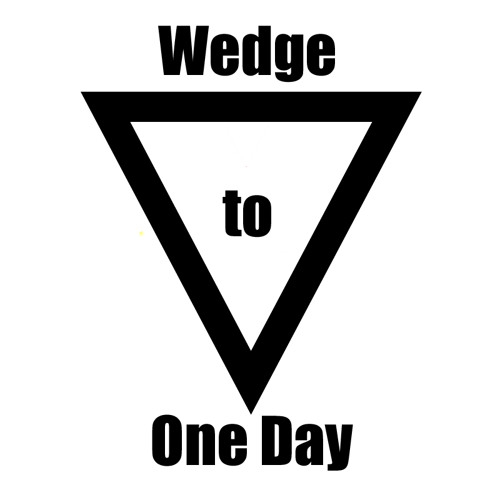 Wedge To One Day (2013 version)