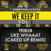 Problem - Like Whaaat (CAKED UP Remix) mp3
