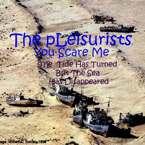 You Scare Me (The Tide Has Turned But The Sea Has Disappeared)