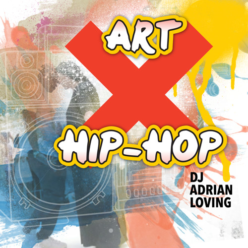 ART x HIP HOP  MIXTAPE: DJ Adrian Loving