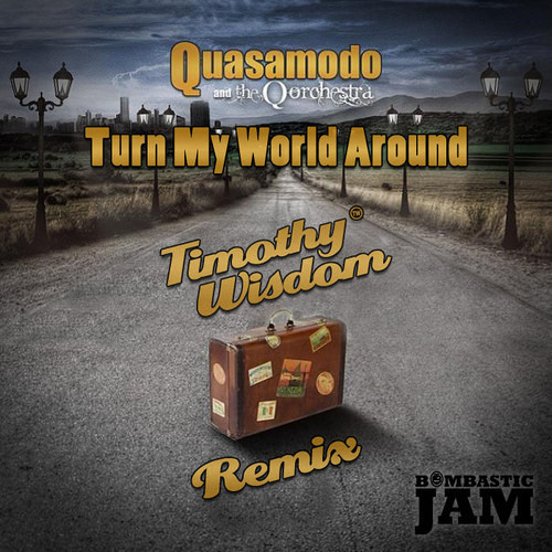 Quasamodo & The Q Orchestra - Turn My World Around (Timothy Wisdom Remix) (FREE DOWNLOAD)