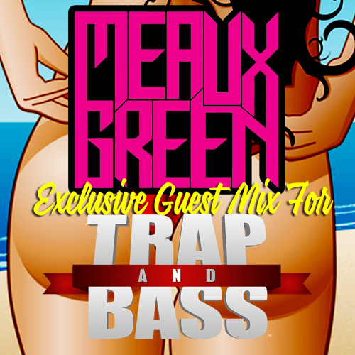 MEAUX GREEN - Exclusive Guest Mix for Trap and Bass [FREE]
